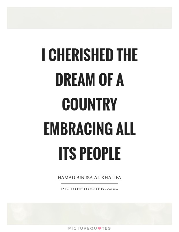I cherished the dream of a country embracing all its people Picture Quote #1