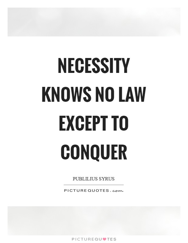 Necessity knows no law except to conquer Picture Quote #1