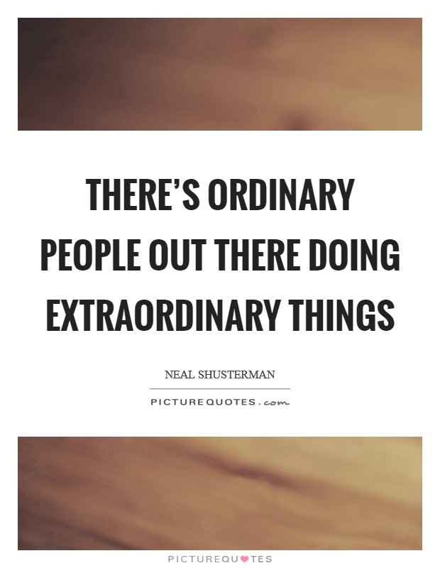There's ordinary people out there doing extraordinary things Picture Quote #1