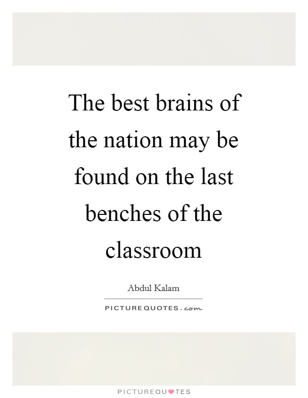 The best brains of the nation may be found on the last benches of the classroom Picture Quote #1