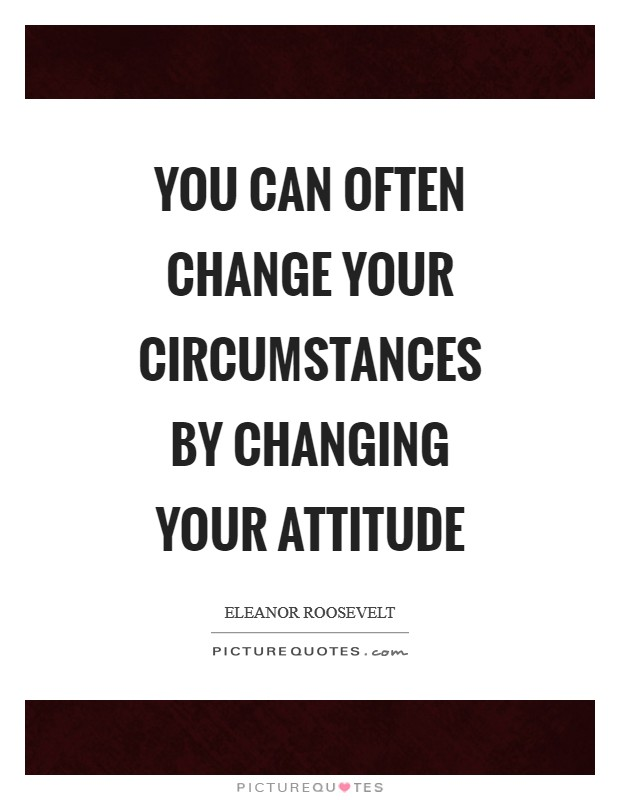 You can often change your circumstances by changing your attitude Picture Quote #1