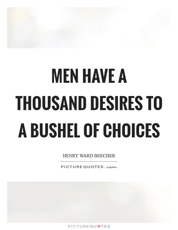 Men have a thousand desires to a bushel of choices Picture Quote #1