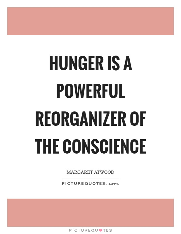 Hunger is a powerful reorganizer of the conscience Picture Quote #1