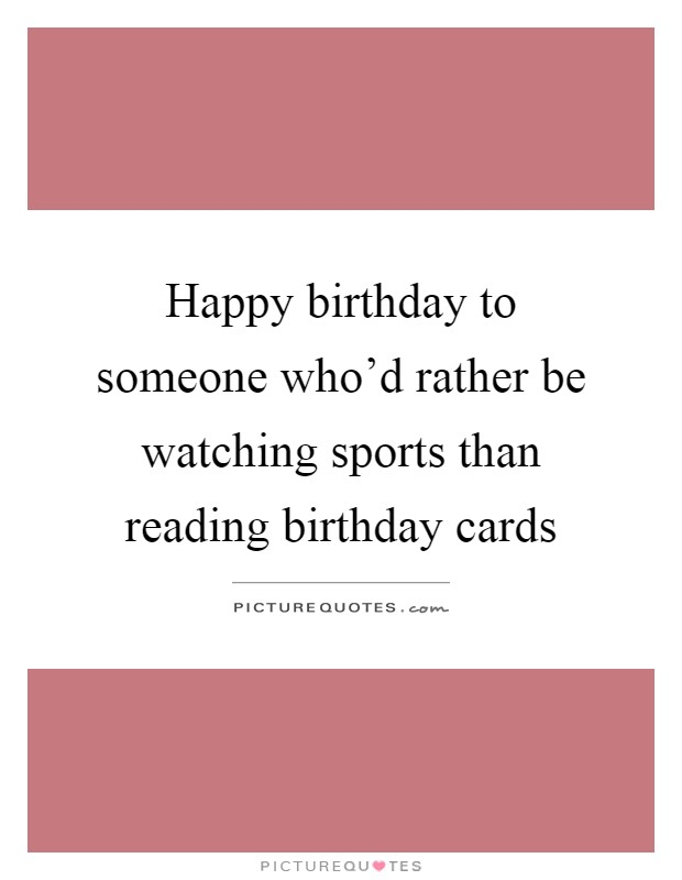 Happy birthday to someone whod rather be watching sports than – Happy Birthday Cards and Quotes