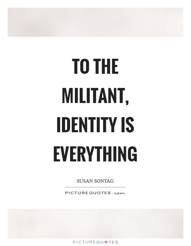 To the militant, identity is everything Picture Quote #1