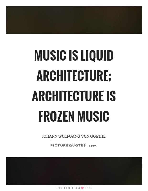 Music is liquid architecture