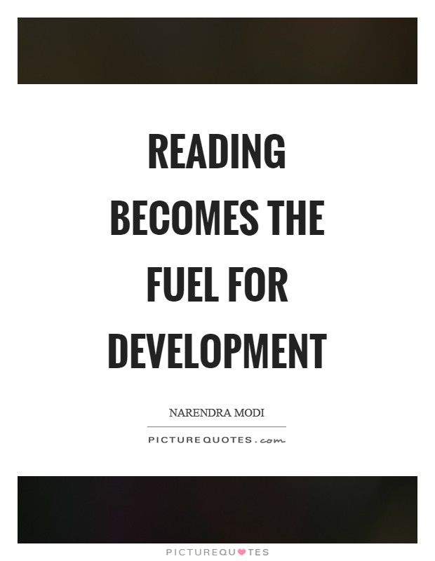 Reading becomes the fuel for development Picture Quote #1