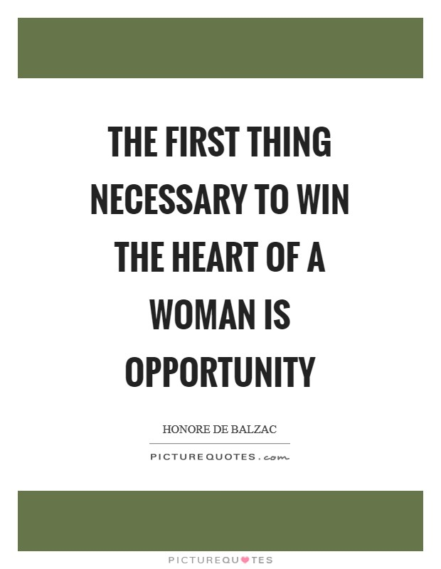 The first thing necessary to win the heart of a woman is opportunity Picture Quote #1
