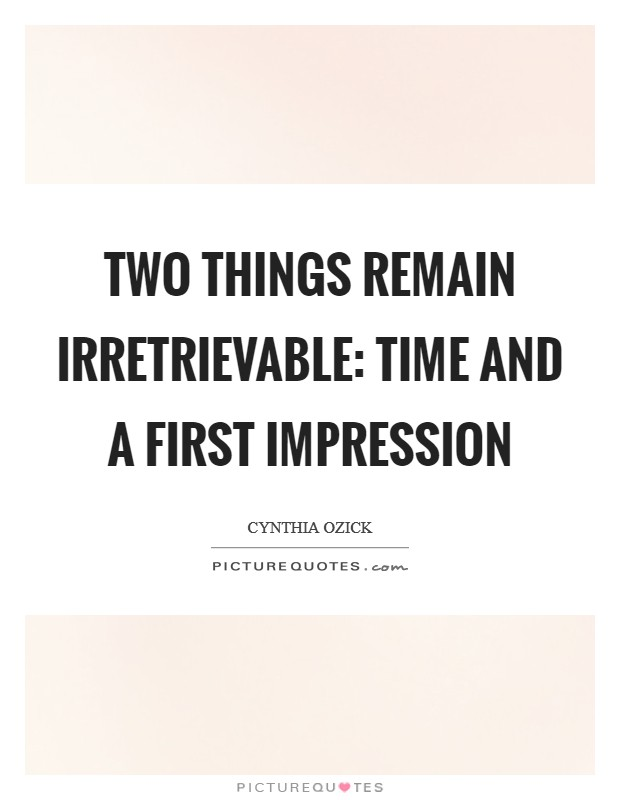 Two things remain irretrievable: time and a first impression Picture Quote #1