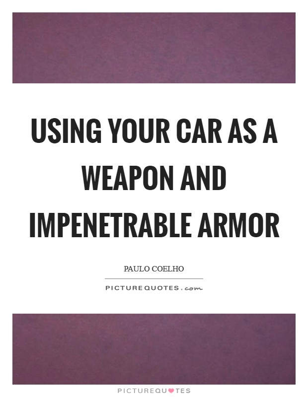 Using your car as a weapon and impenetrable armor Picture Quote #1