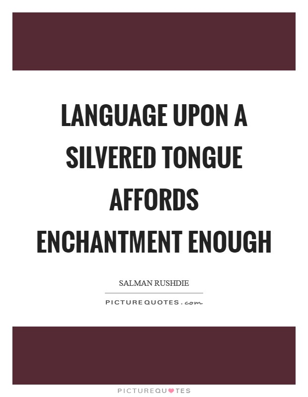 Language upon a silvered tongue affords enchantment enough Picture Quote #1