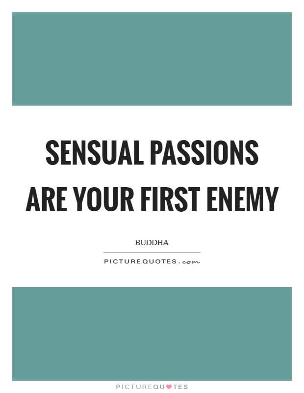 Sensual passions are your first enemy Picture Quote #1
