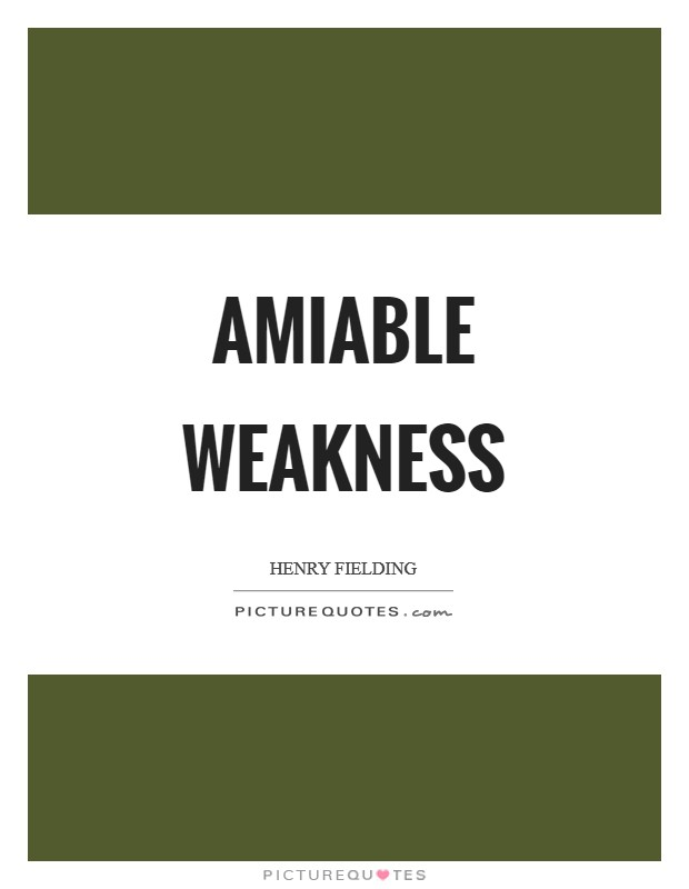 Amiable weakness Picture Quote #1