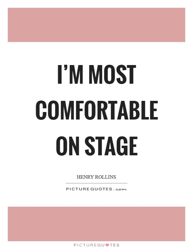 I'm most comfortable on stage Picture Quote #1