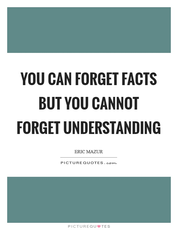 You can forget facts but you cannot forget understanding Picture Quote #1