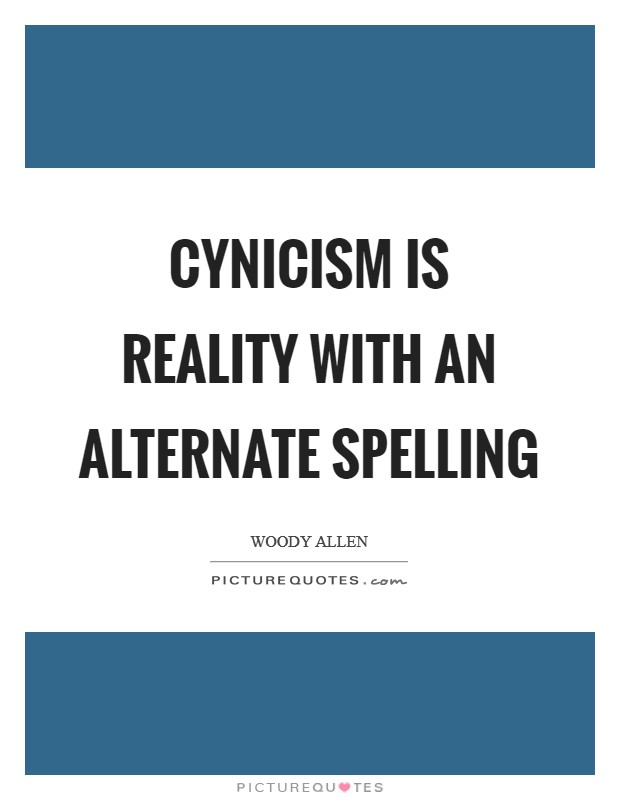 Cynicism is reality with an alternate spelling Picture Quote #1