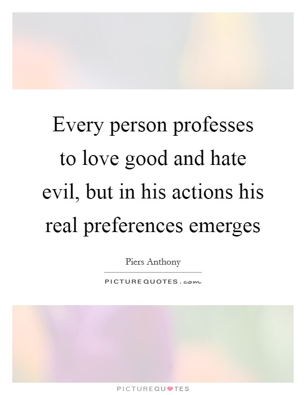 Every person professes to love good and hate evil, but in his actions his real preferences emerges Picture Quote #1