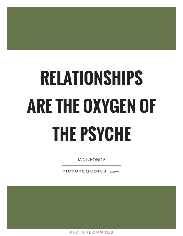 Relationships are the oxygen of the psyche Picture Quote #1