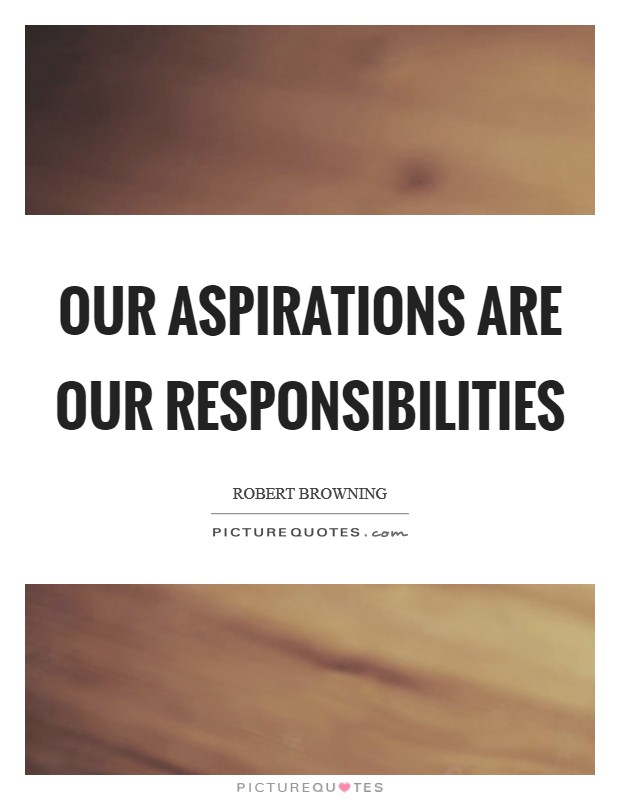 Our aspirations are our responsibilities Picture Quote #1