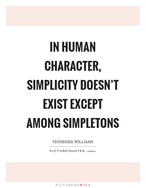 In human character, simplicity doesn't exist except among simpletons Picture Quote #1