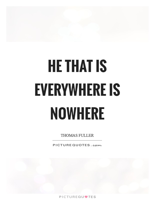 He that is everywhere is nowhere Picture Quote #1