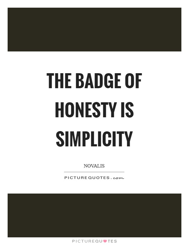 The badge of honesty is simplicity Picture Quote #1