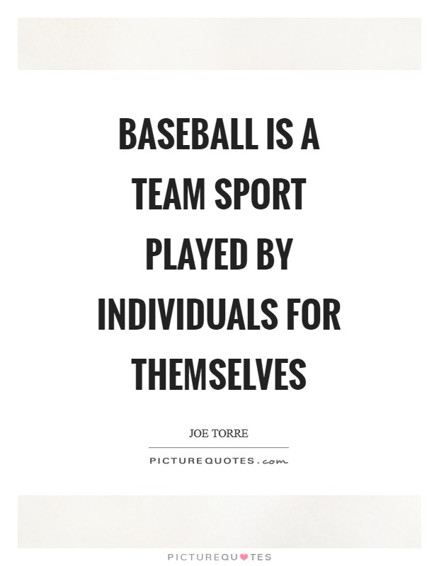 Baseball is a team sport played by individuals for themselves Picture Quote #1