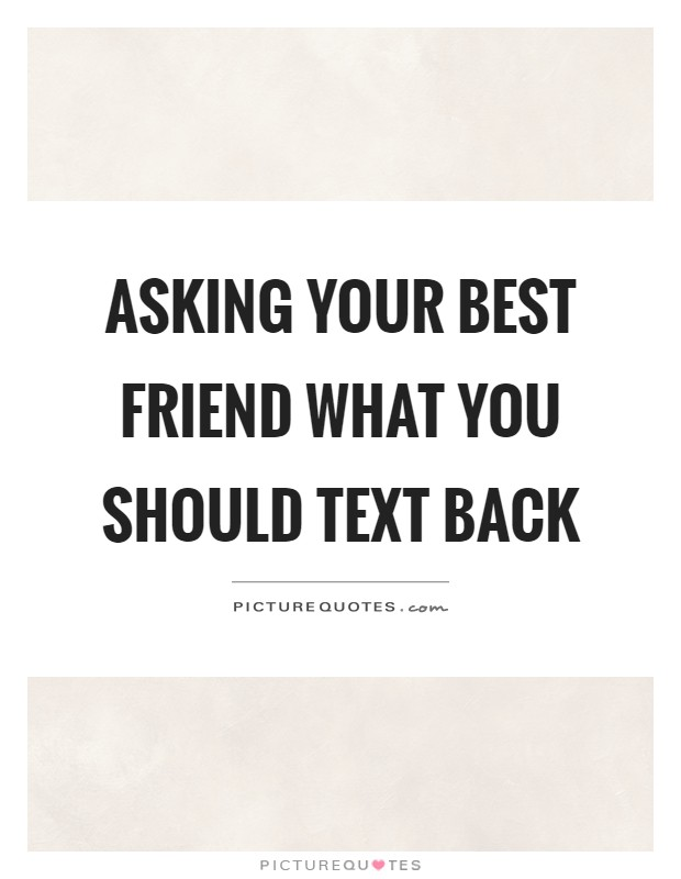 asking your best friend what you should text back