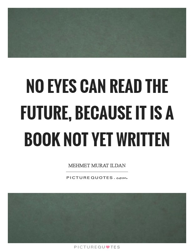 No eyes can read the future, because it is a book not yet written Picture Quote #1