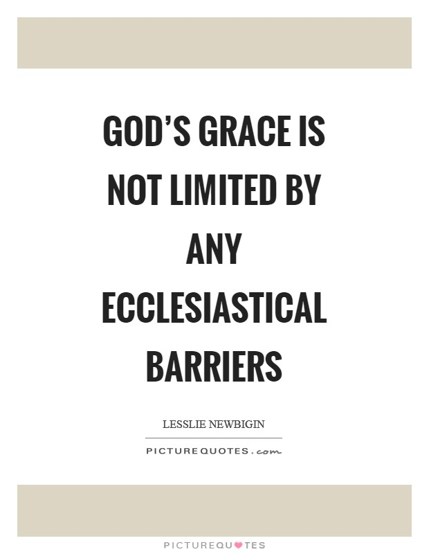 God's grace is not limited by any ecclesiastical barriers Picture Quote #1