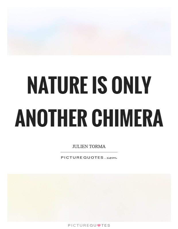 Nature is only another chimera Picture Quote #1