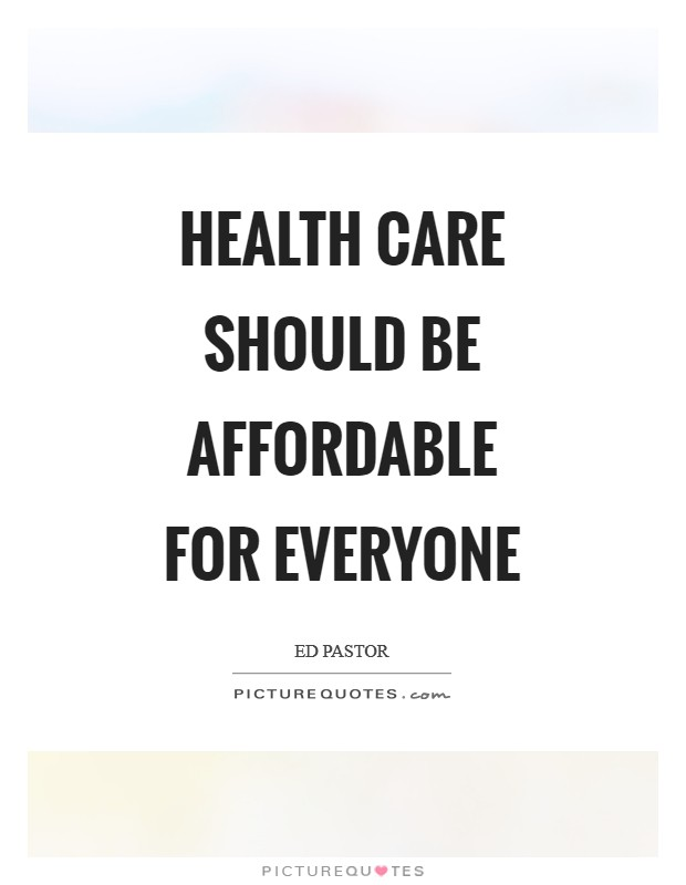 Health care should be affordable for everyone Picture Quote #1