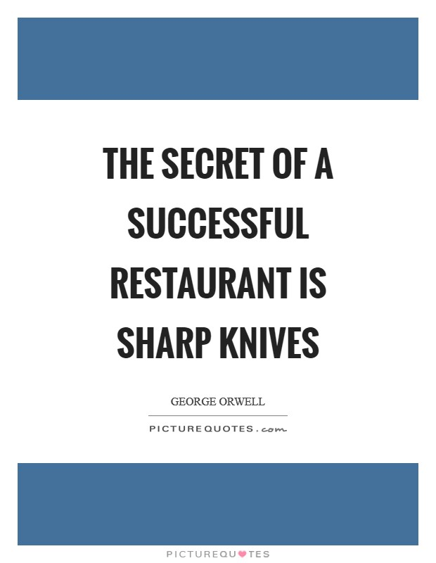 The secret of a successful restaurant is sharp knives Picture Quote #1