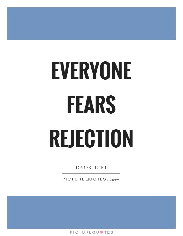 Everyone fears rejection Picture Quote #1