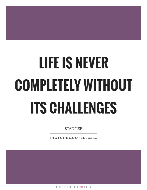 Life is never completely without its challenges Picture Quote #1