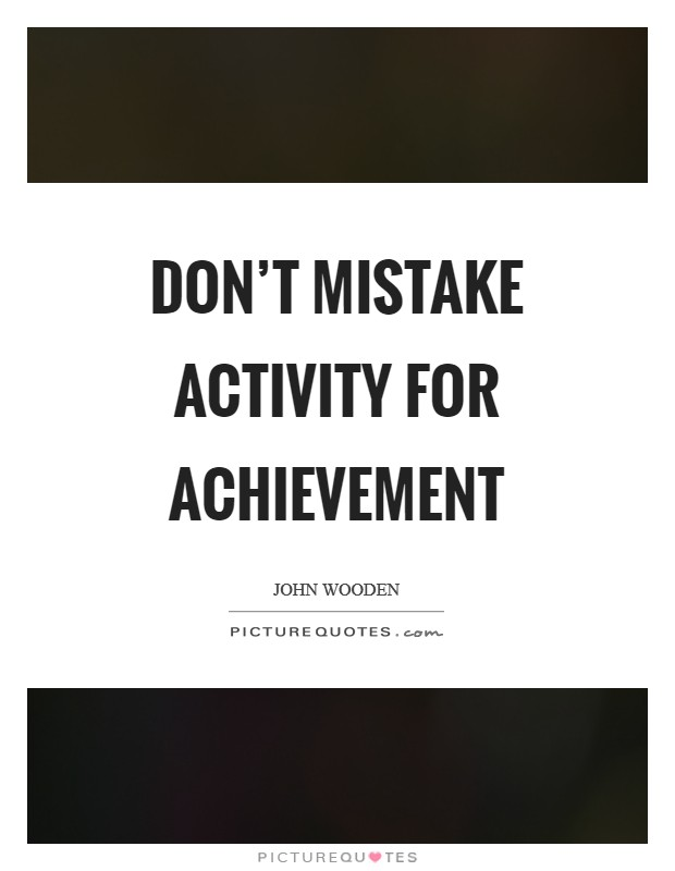Don't mistake activity for achievement Picture Quote #1