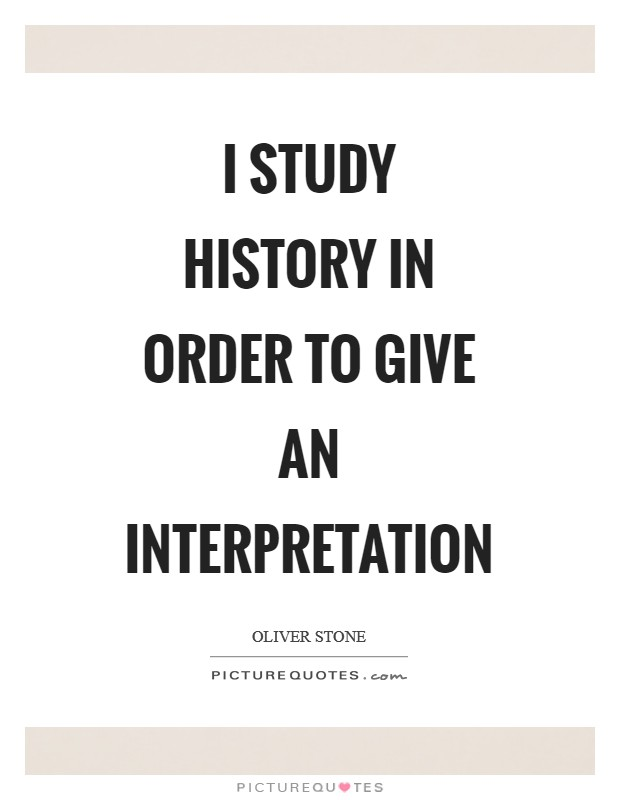 I study history in order to give an interpretation Picture Quote #1
