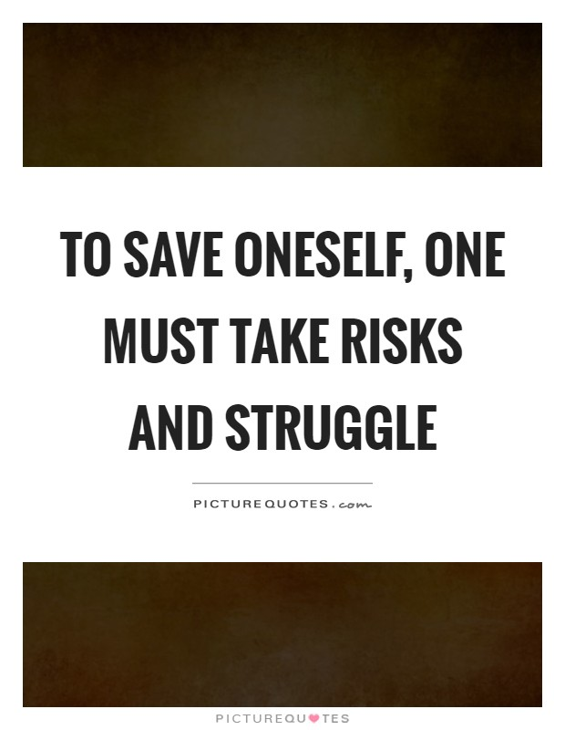 To save oneself, one must take risks and struggle Picture Quote #1