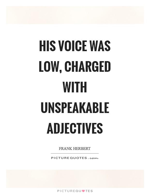 His voice was low, charged with unspeakable adjectives Picture Quote #1