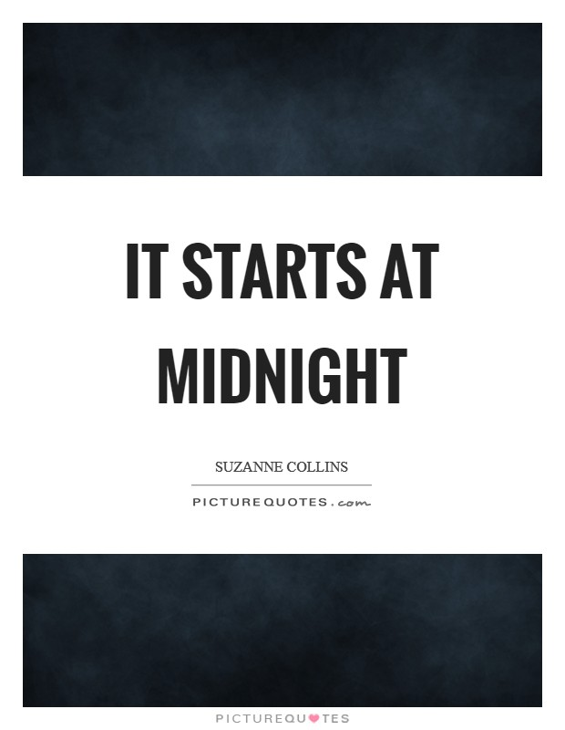 It starts at midnight Picture Quote #1