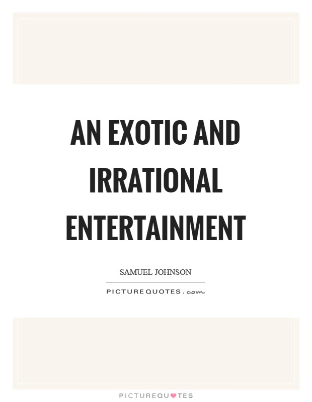 An exotic and irrational entertainment Picture Quote #1