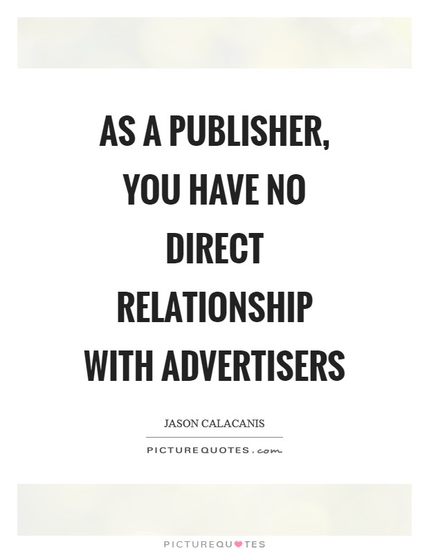 As a publisher, you have no direct relationship with advertisers Picture Quote #1