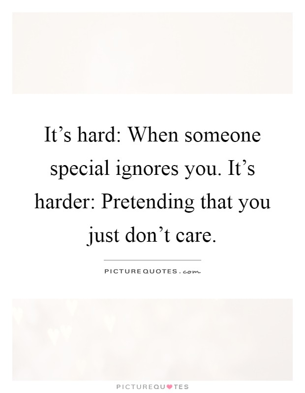 It's Hard: When Someone Special Ignores You. It's Harder