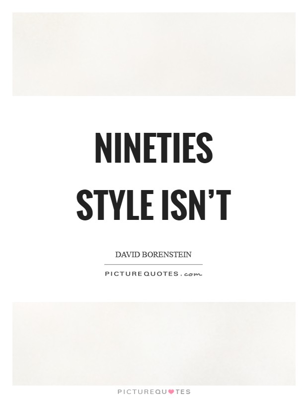 Nineties style isn't Picture Quote #1