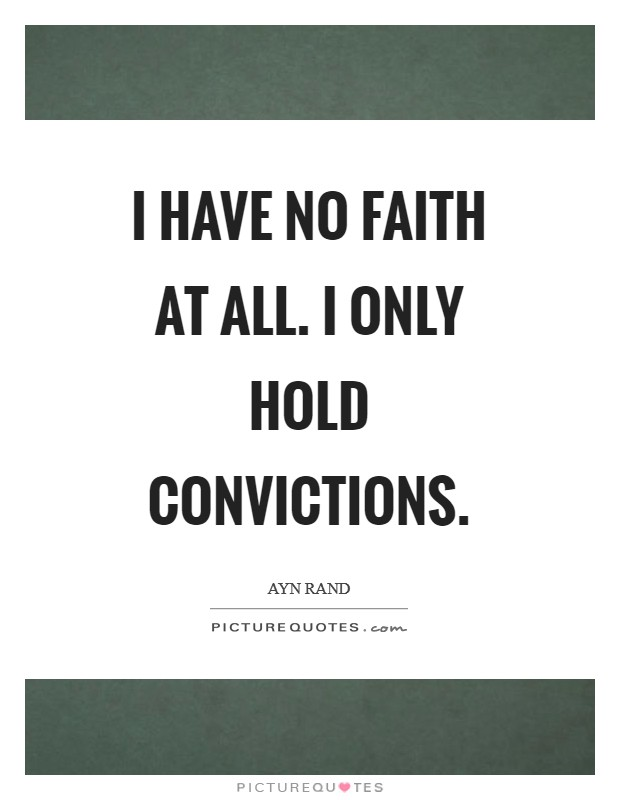 I have no faith at all. I only hold convictions Picture Quote #1