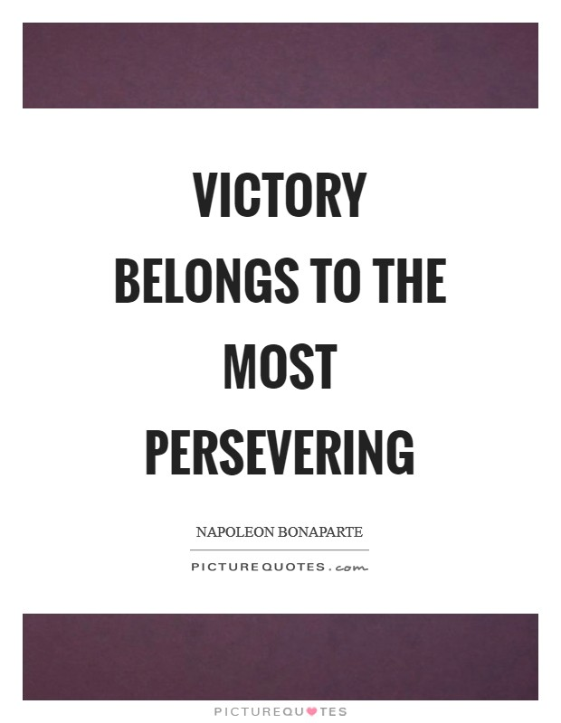 Victory belongs to the most persevering Picture Quote #1