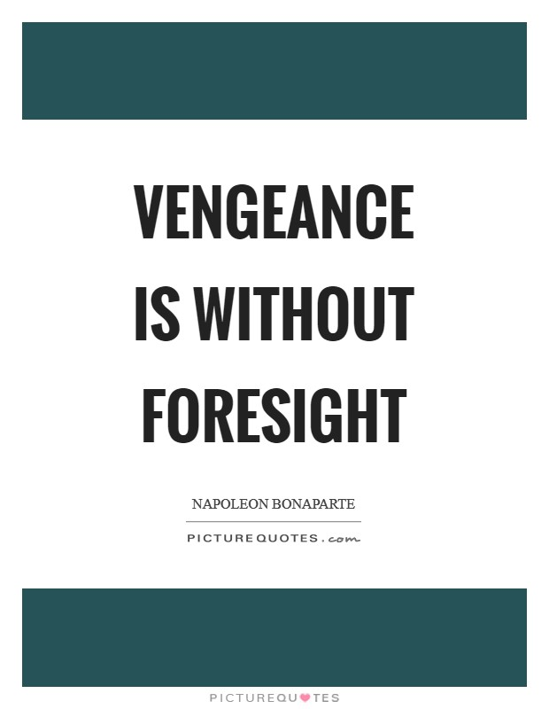 Vengeance is without foresight Picture Quote #1