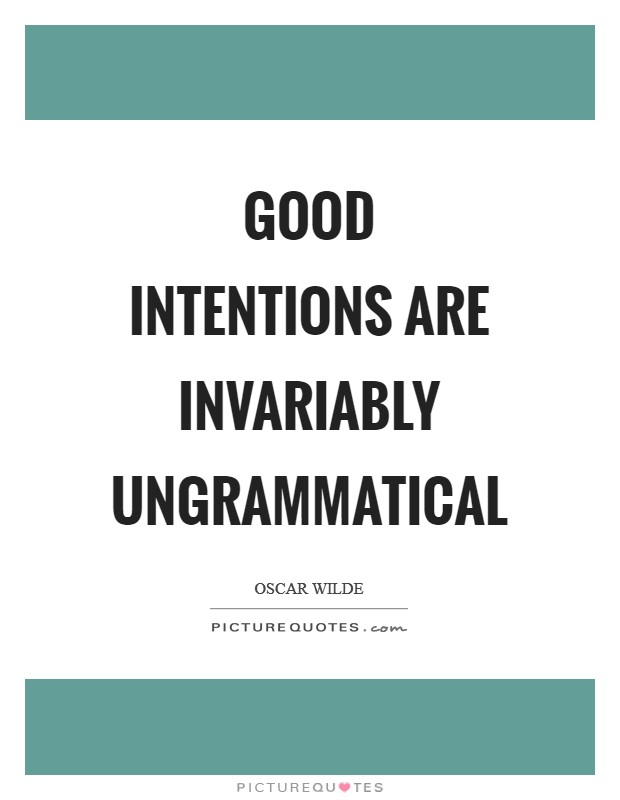 Good intentions are invariably ungrammatical Picture Quote #1