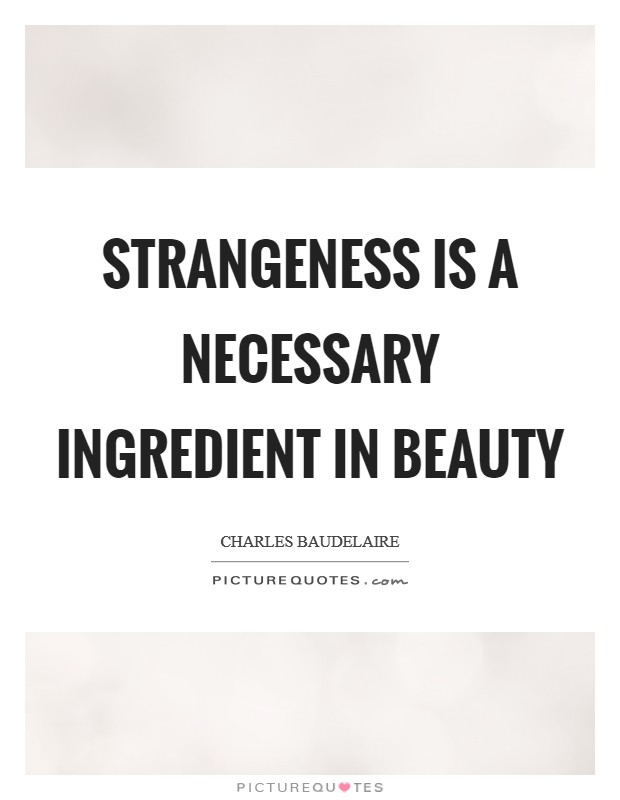Strangeness is a necessary ingredient in beauty Picture Quote #1