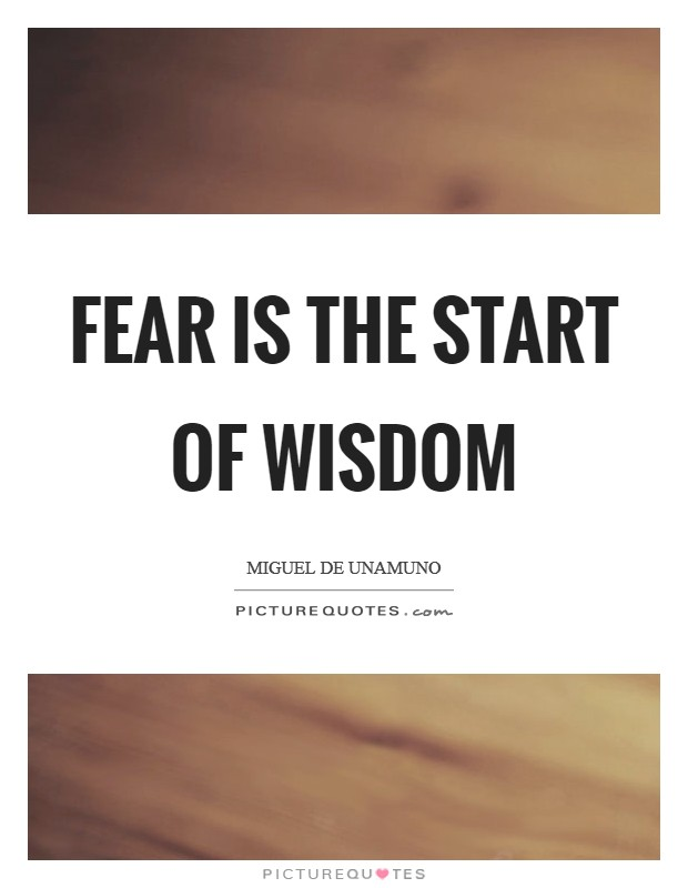 Fear is the start of wisdom Picture Quote #1